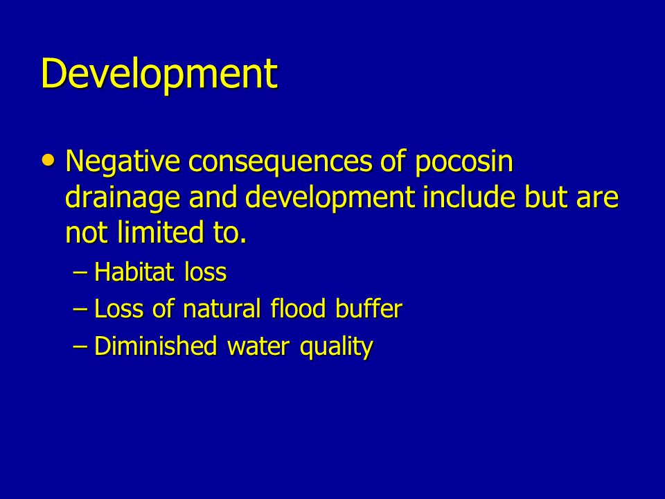 Development Negative consequences of pocosin drainage and development include but are not limited to.