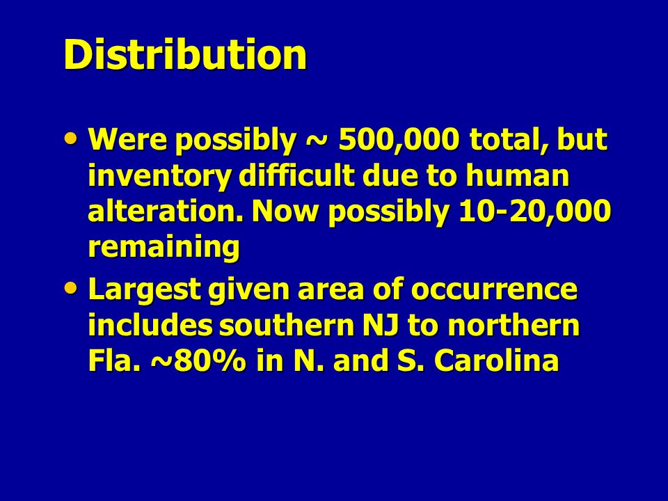 Distribution Were possibly ~ 500,000 total, but inventory difficult due to human alteration. Now possibly 10-20,000 remaining.