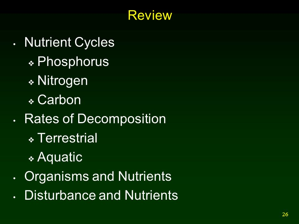 Review Nutrient Cycles. Phosphorus. Nitrogen. Carbon. Rates of Decomposition. Terrestrial. Aquatic.