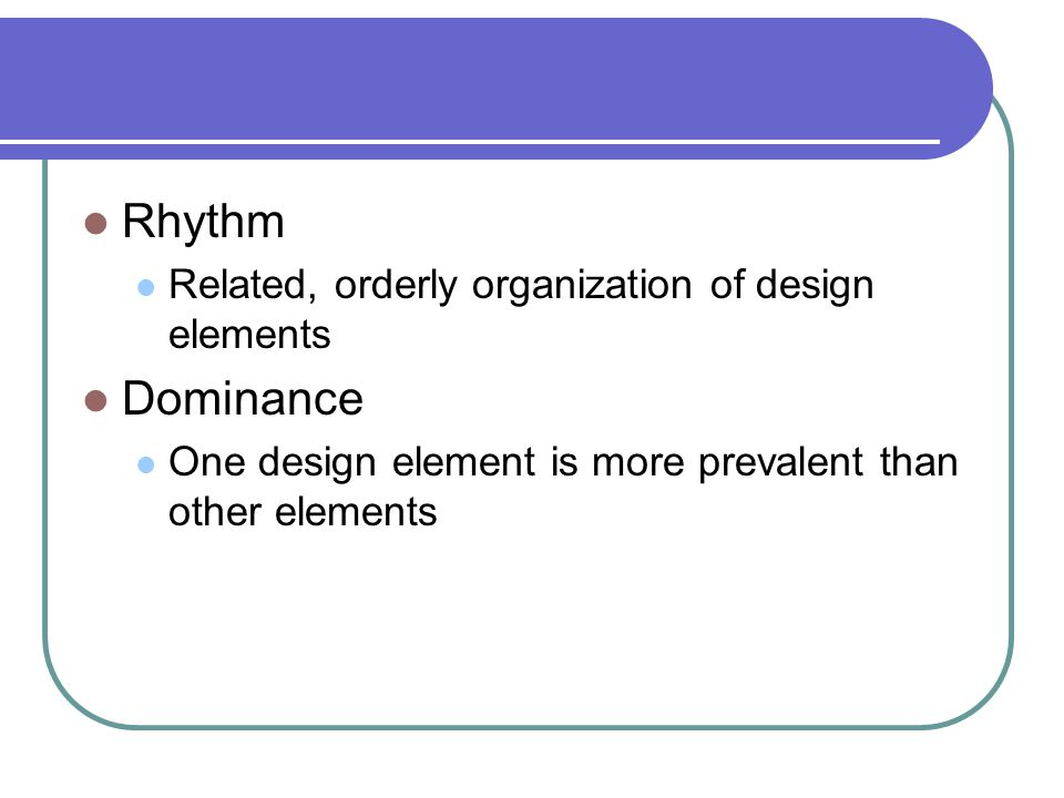 Rhythm Dominance Related, orderly organization of design elements
