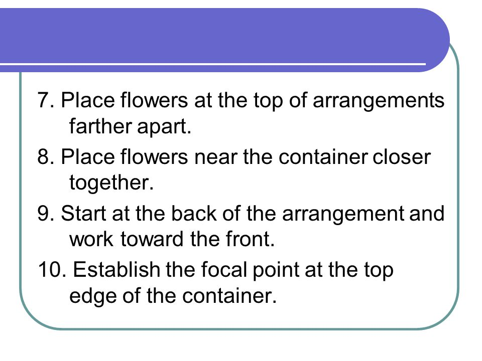 7. Place flowers at the top of arrangements farther apart.