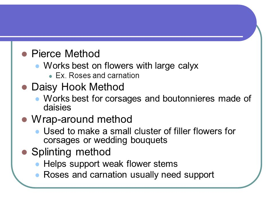 Pierce Method Daisy Hook Method Wrap-around method Splinting method