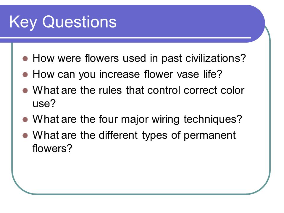 Key Questions How were flowers used in past civilizations