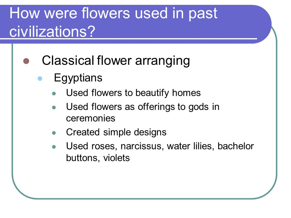 How were flowers used in past civilizations