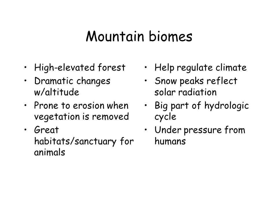 Mountain biomes High-elevated forest Dramatic changes w/altitude