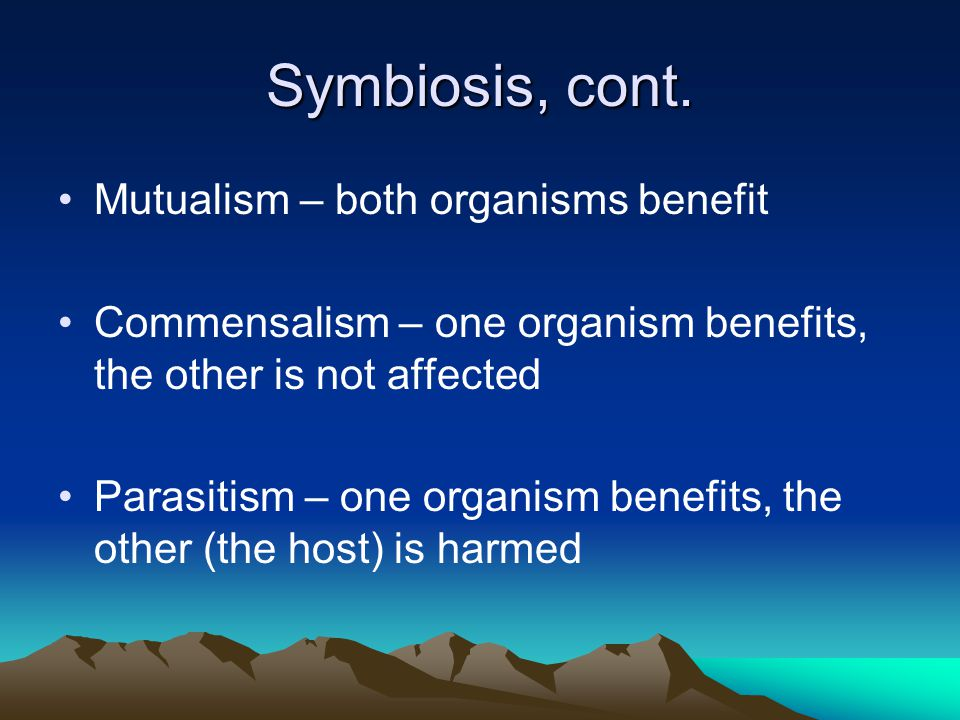Symbiosis, cont. Mutualism – both organisms benefit