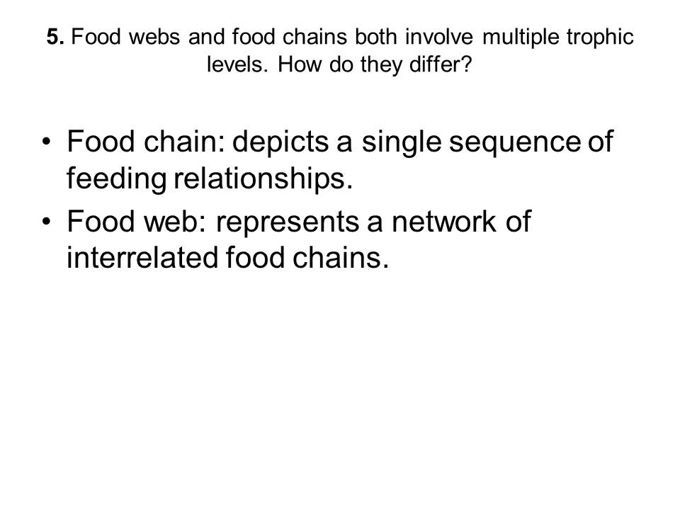 Food chain: depicts a single sequence of feeding relationships.