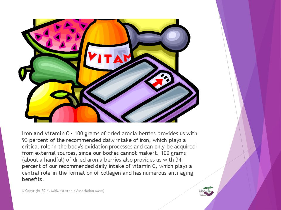 Iron and vitamin C - 100 grams of dried aronia berries provides us with 93 percent of the recommended daily intake of iron, which plays a critical role in the body s oxidation processes and can only be acquired from external sources, since our bodies cannot make it. 100 grams (about a handful) of dried aronia berries also provides us with 34 percent of our recommended daily intake of vitamin C, which plays a central role in the formation of collagen and has numerous anti-aging benefits.