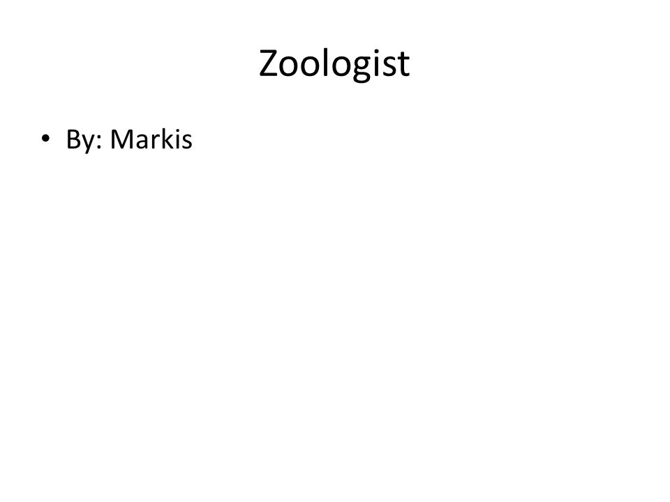 Zoologist By: Markis
