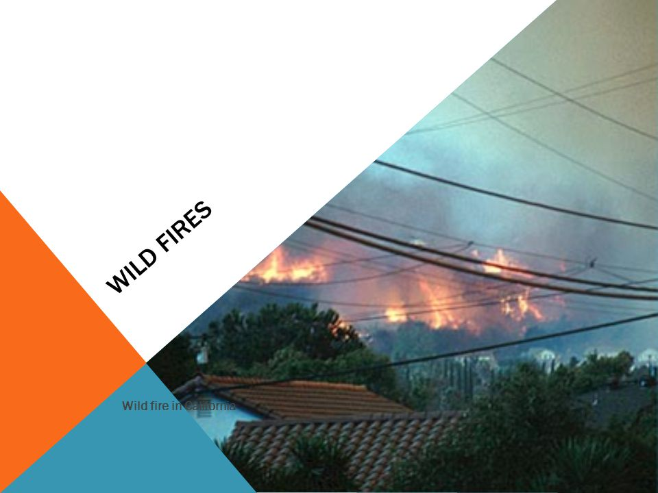 Wild Fires Wild fire in California