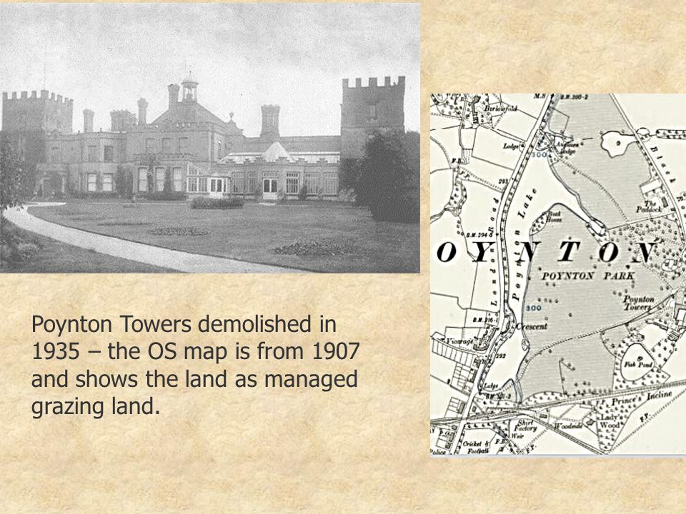 Poynton Towers demolished in 1935 – the OS map is from 1907 and shows the land as managed grazing land.