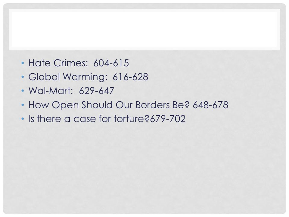 Hate Crimes: 604-615 Global Warming: 616-628. Wal-Mart: 629-647. How Open Should Our Borders Be 648-678.
