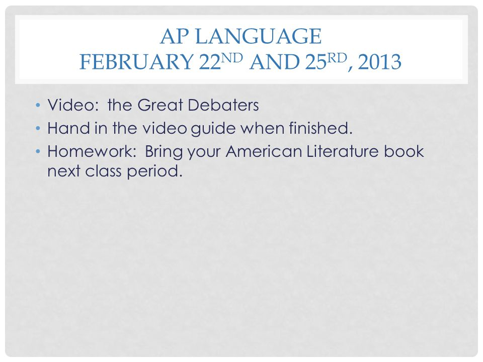 AP Language February 22nd and 25rd, 2013