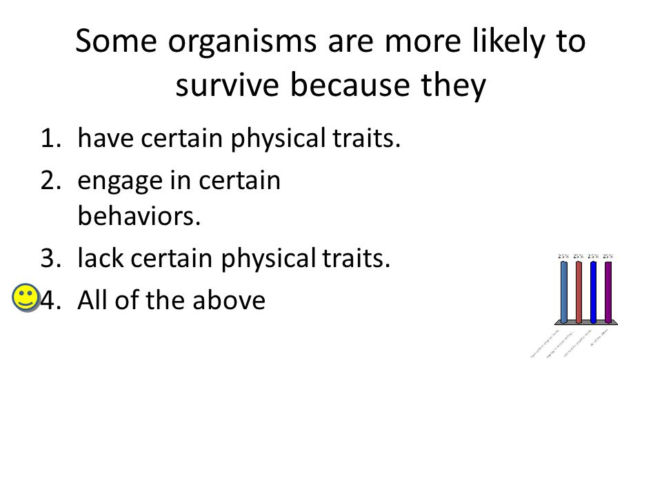 Some organisms are more likely to survive because they