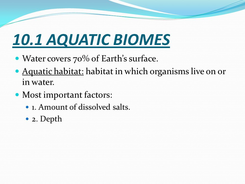 10.1 AQUATIC BIOMES Water covers 70% of Earth's surface.