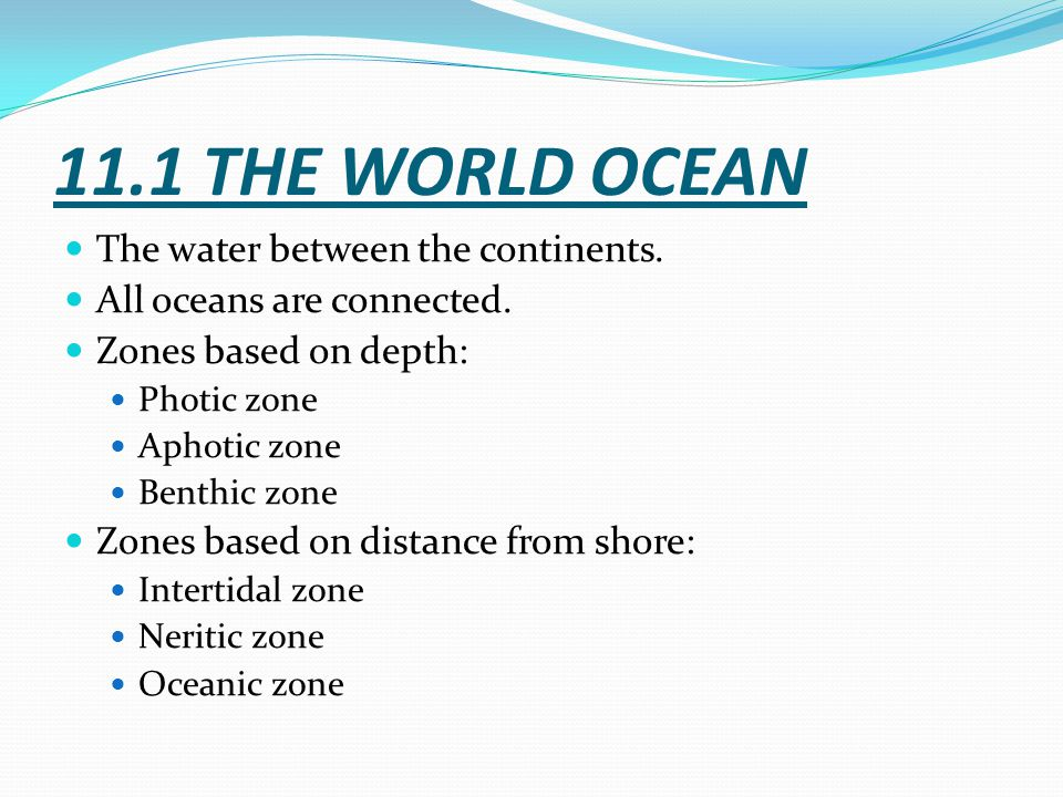 11.1 THE WORLD OCEAN The water between the continents.