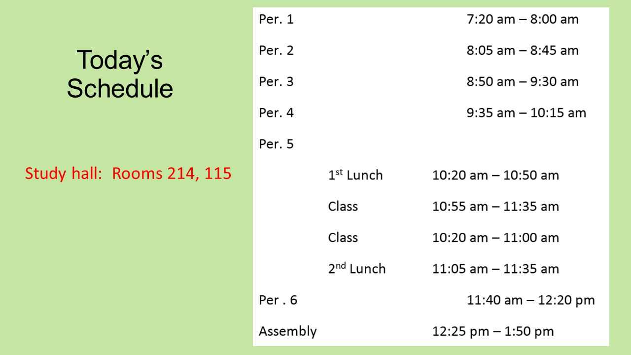Today's Schedule Study hall: Rooms 214, 115