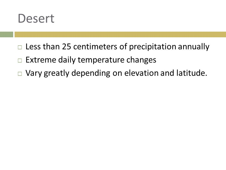 Desert Less than 25 centimeters of precipitation annually