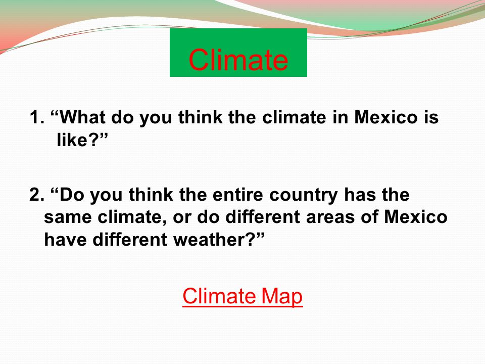 Climate 1. What do you think the climate in Mexico is like