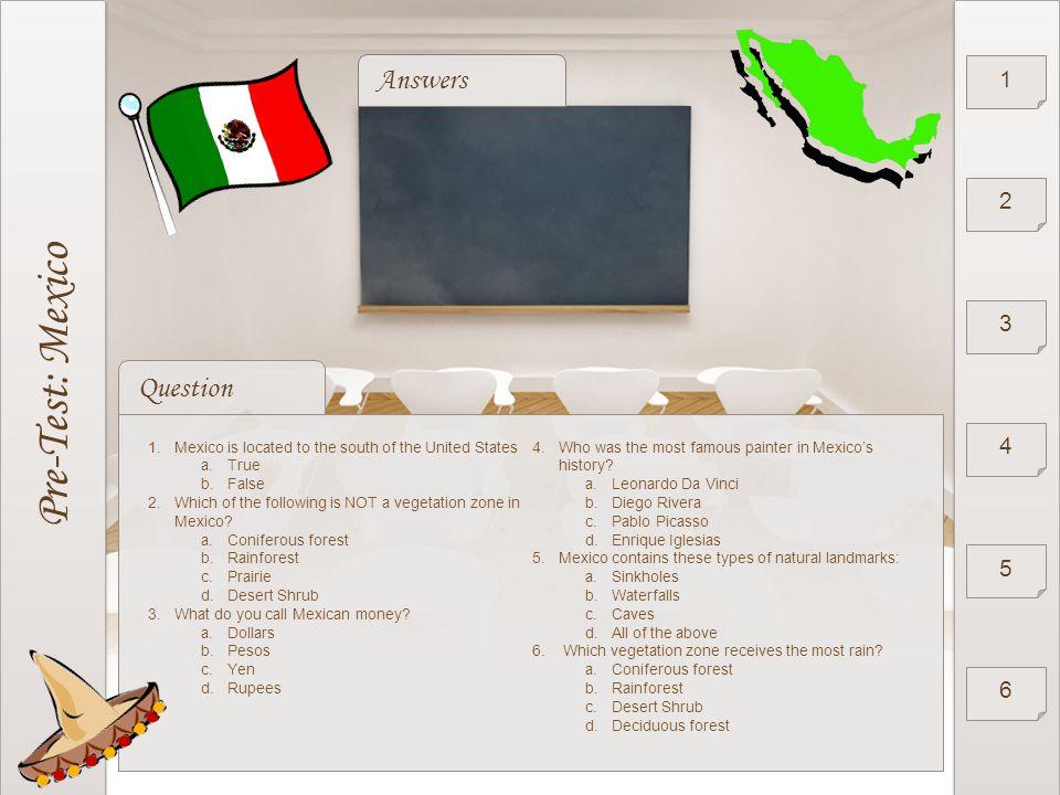 Pre-Test: Mexico A. True D. Desert Shrub B. Pesos B. Diego Rivera