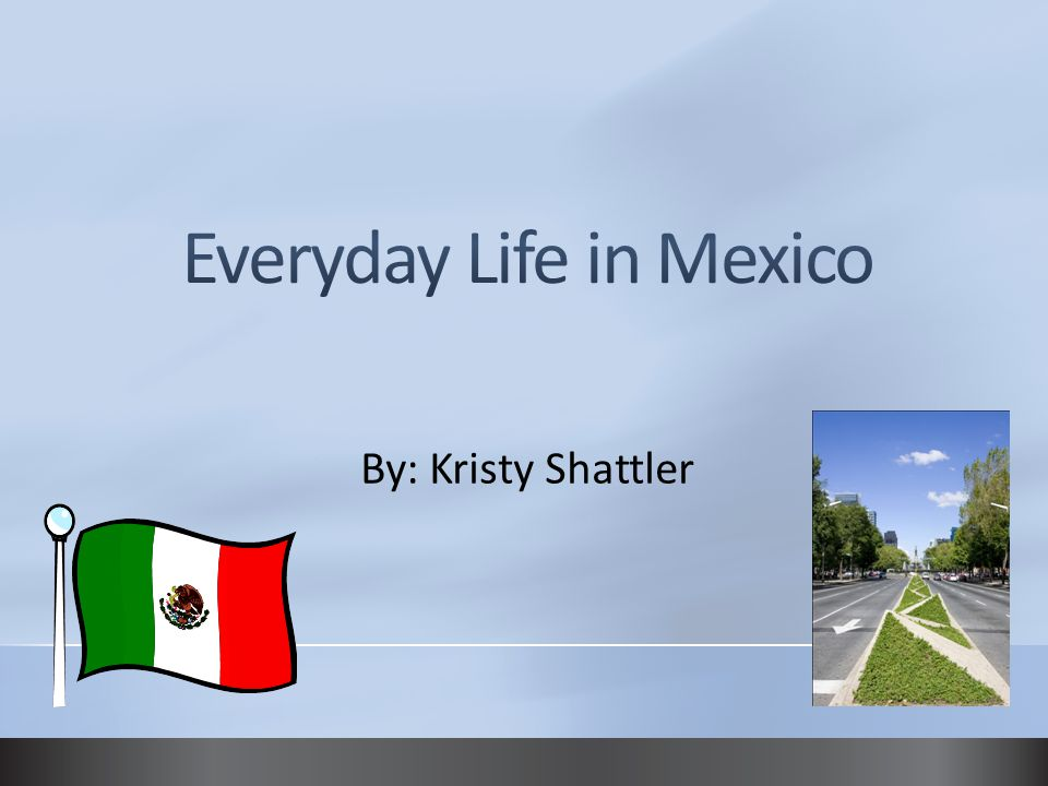 Everyday Life in Mexico