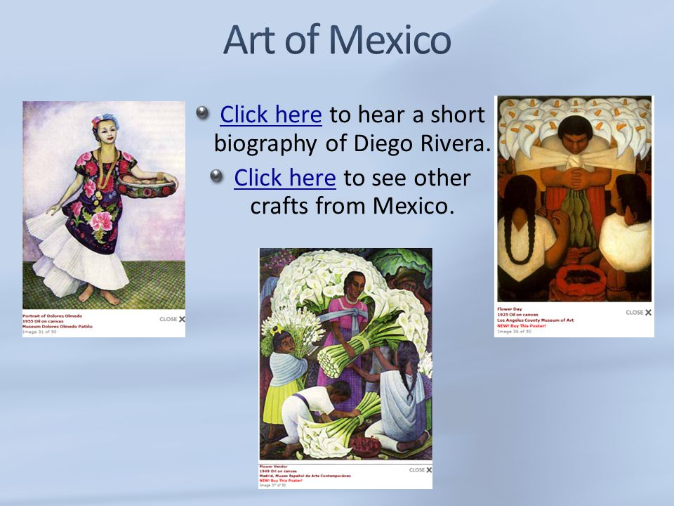 Art of Mexico Click here to hear a short biography of Diego Rivera.