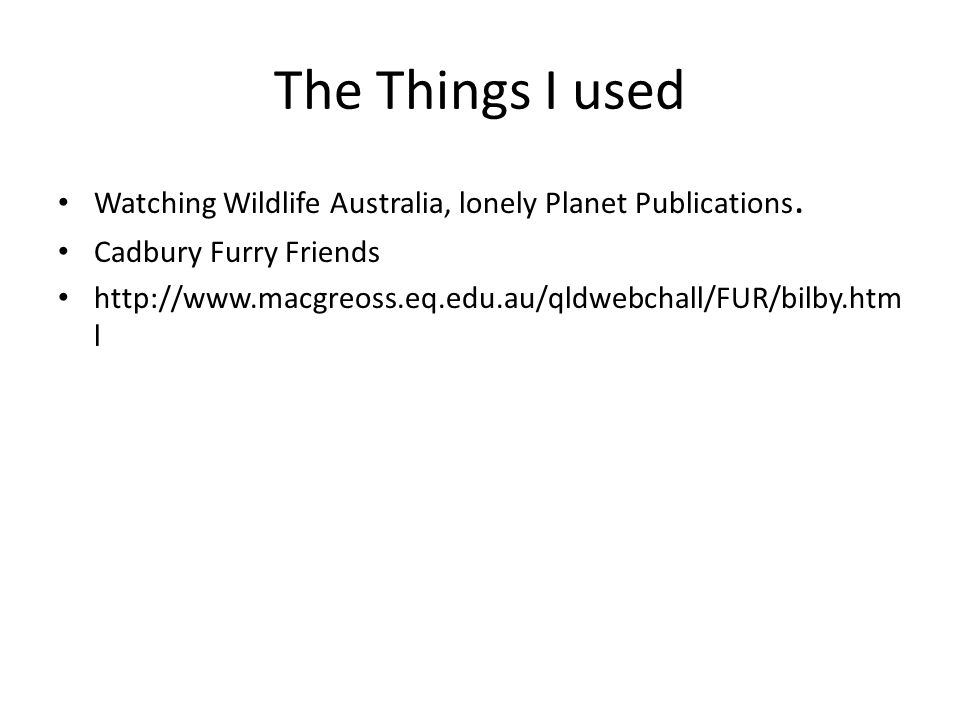 The Things I used Watching Wildlife Australia, lonely Planet Publications. Cadbury Furry Friends.