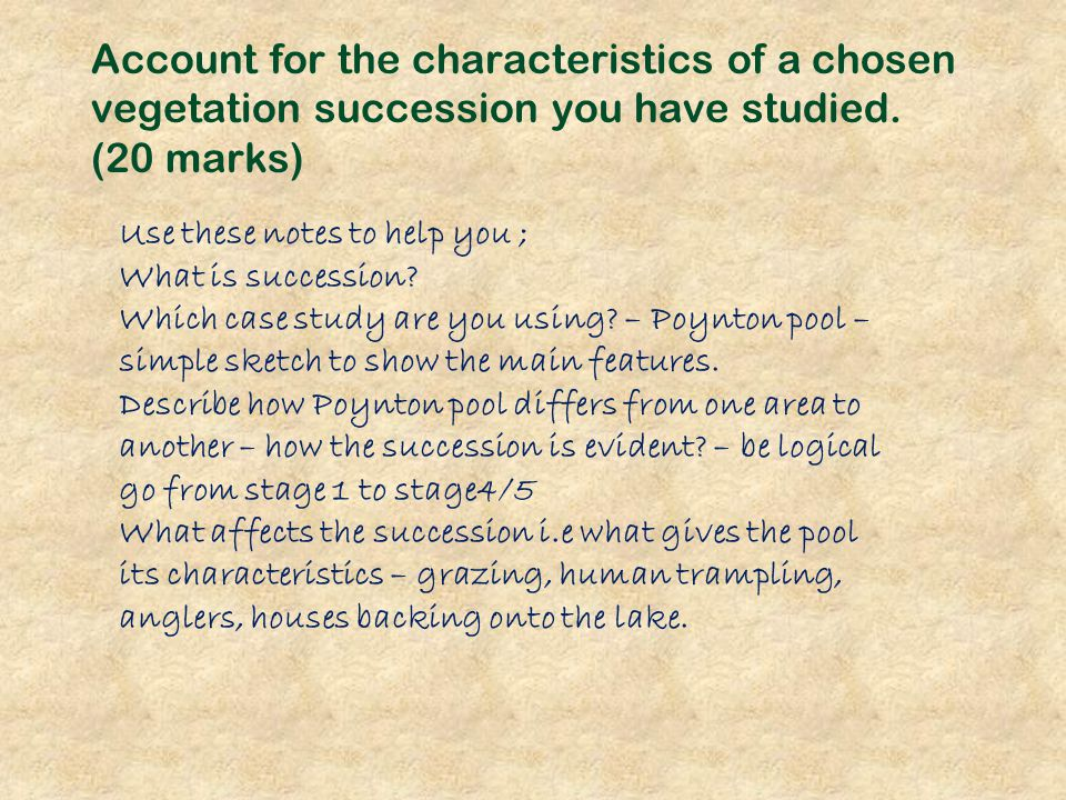 Account for the characteristics of a chosen vegetation succession you have studied. (20 marks)