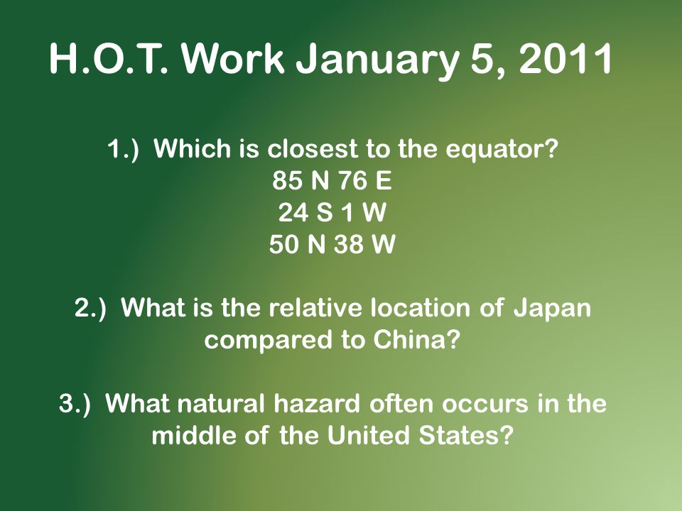 H.O.T. Work January 5, 2011 1.) Which is closest to the equator