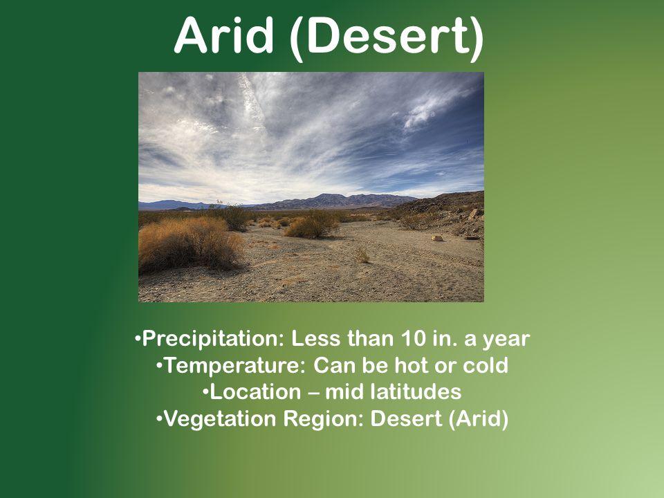 Arid (Desert) Precipitation: Less than 10 in. a year