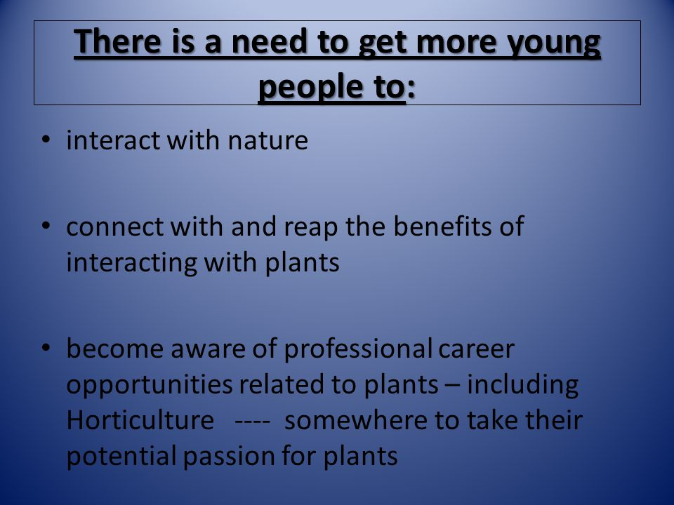 There is a need to get more young people to: