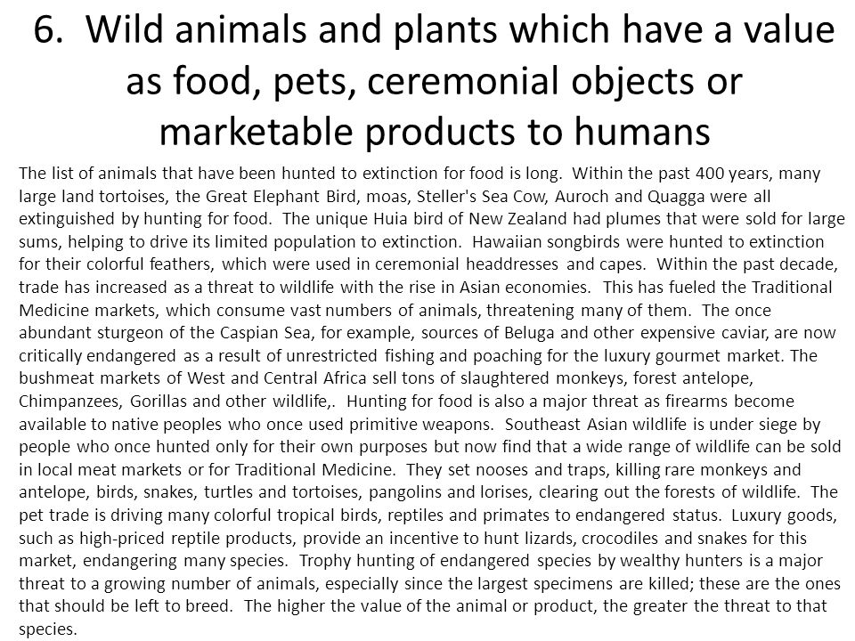 6. Wild animals and plants which have a value as food, pets, ceremonial objects or marketable products to humans