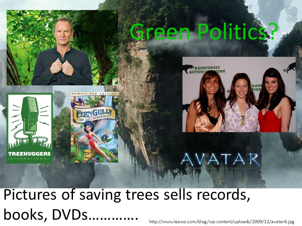 Green Politics. Pictures of saving trees sells records, books, DVDs………….