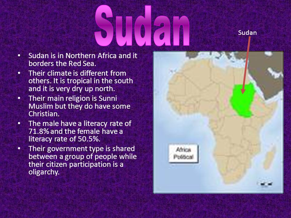 Sudan Sudan is in Northern Africa and it borders the Red Sea.