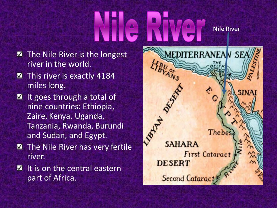 Nile River The Nile River is the longest river in the world.