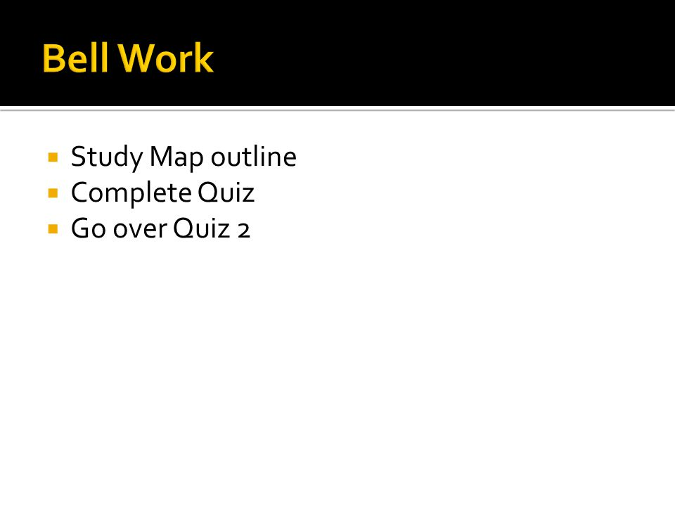 Bell Work Study Map outline Complete Quiz Go over Quiz 2