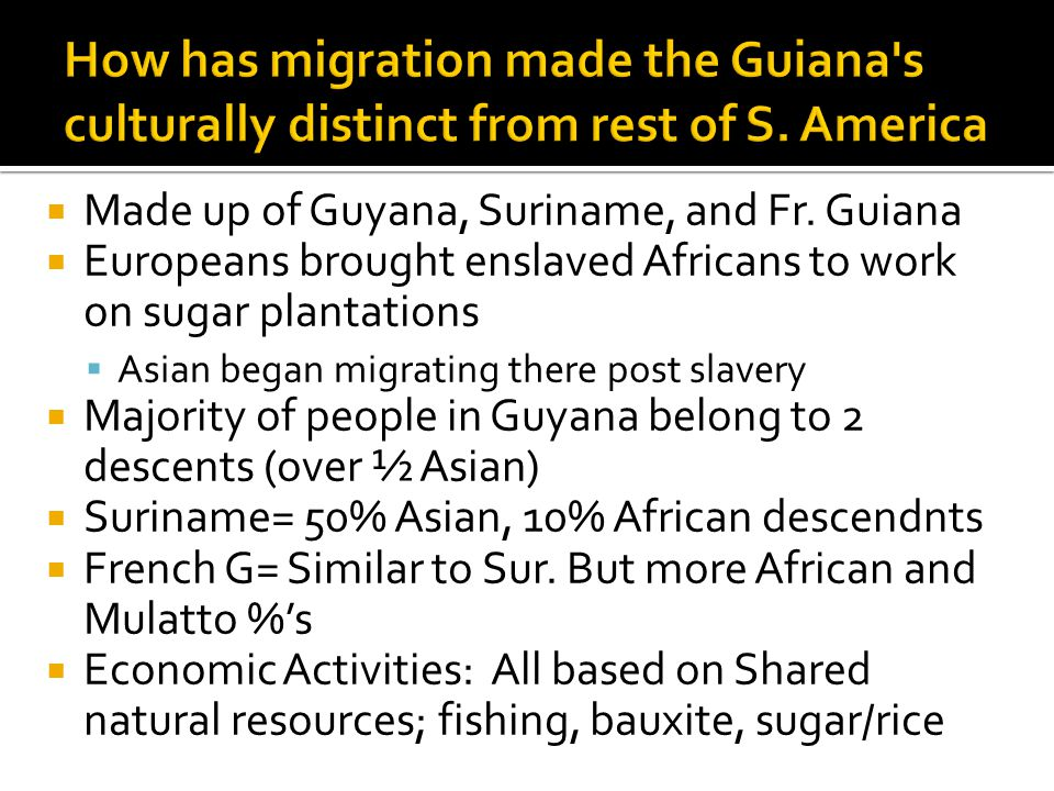 How has migration made the Guiana s culturally distinct from rest of S