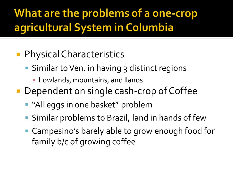 What are the problems of a one-crop agricultural System in Columbia