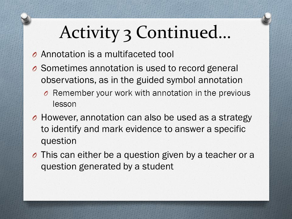 Activity 3 Continued… Annotation is a multifaceted tool