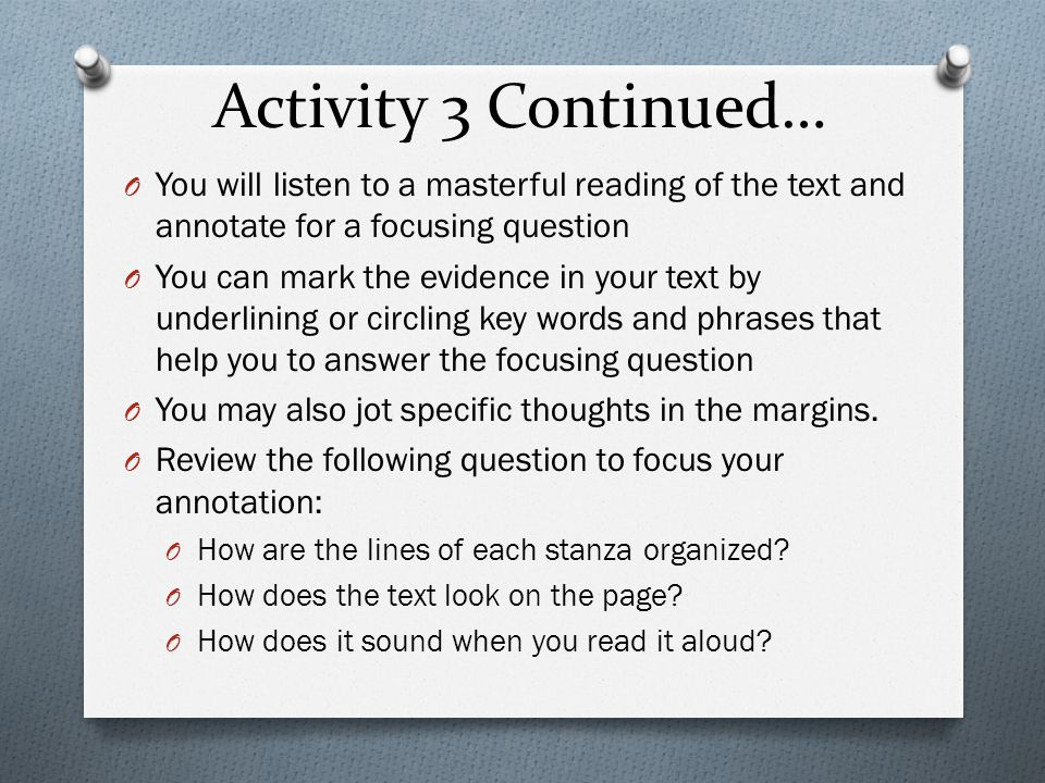 Activity 3 Continued… You will listen to a masterful reading of the text and annotate for a focusing question.