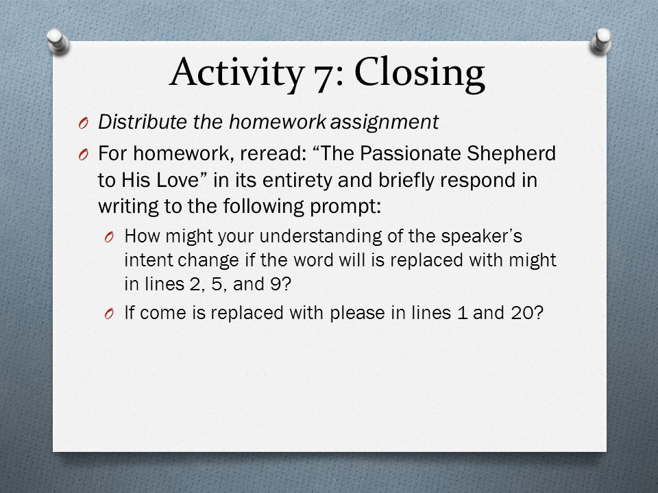 Activity 7: Closing Distribute the homework assignment