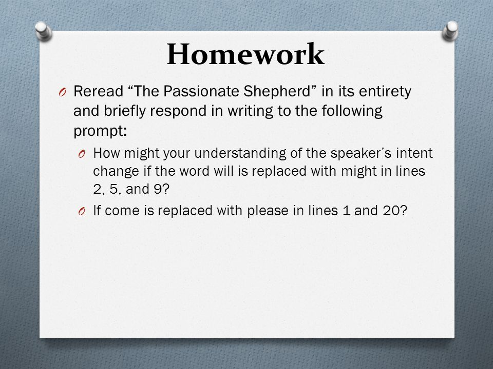 Homework Reread The Passionate Shepherd in its entirety and briefly respond in writing to the following prompt: