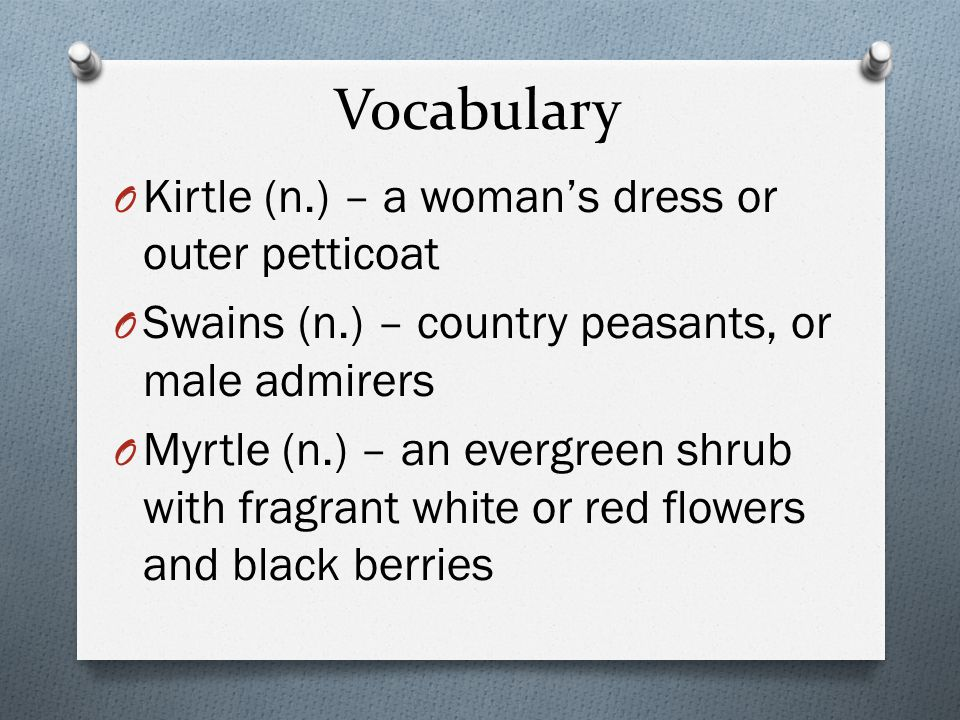Vocabulary Kirtle (n.) – a woman's dress or outer petticoat