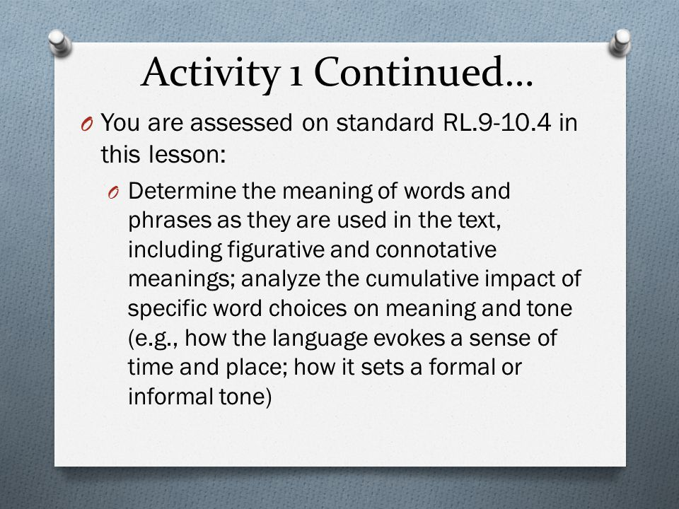 Activity 1 Continued… You are assessed on standard RL.9-10.4 in this lesson: