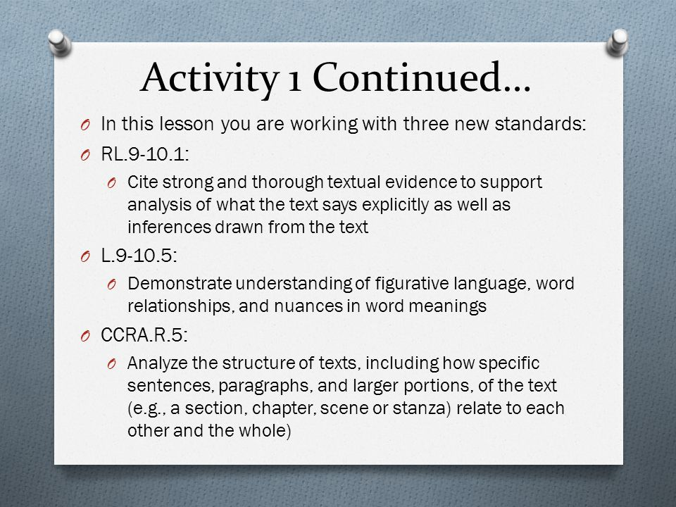 Activity 1 Continued… In this lesson you are working with three new standards: RL.9-10.1: