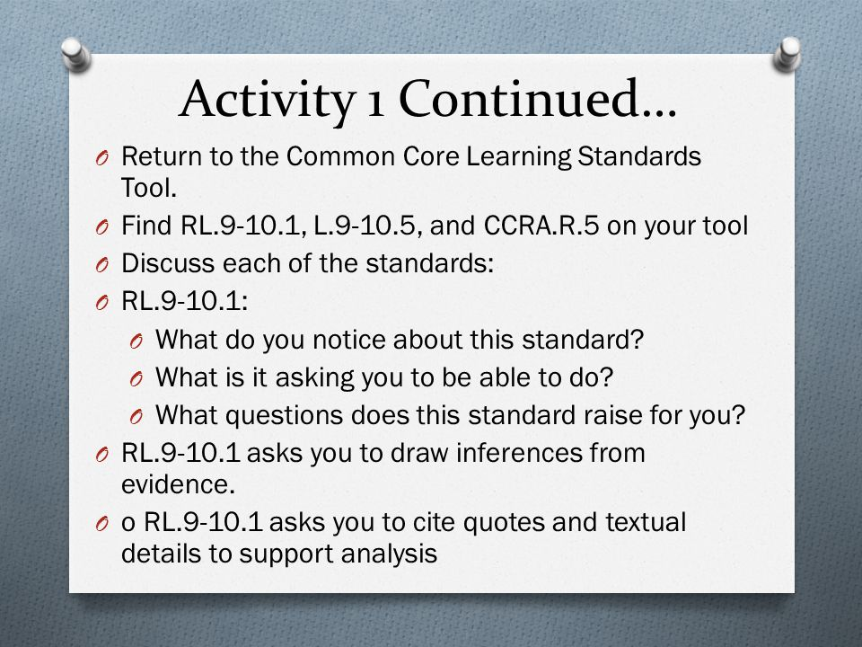 Activity 1 Continued… Return to the Common Core Learning Standards Tool. Find RL.9-10.1, L.9-10.5, and CCRA.R.5 on your tool.