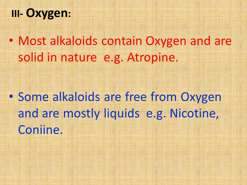 Most alkaloids contain Oxygen and are solid in nature e.g. Atropine.
