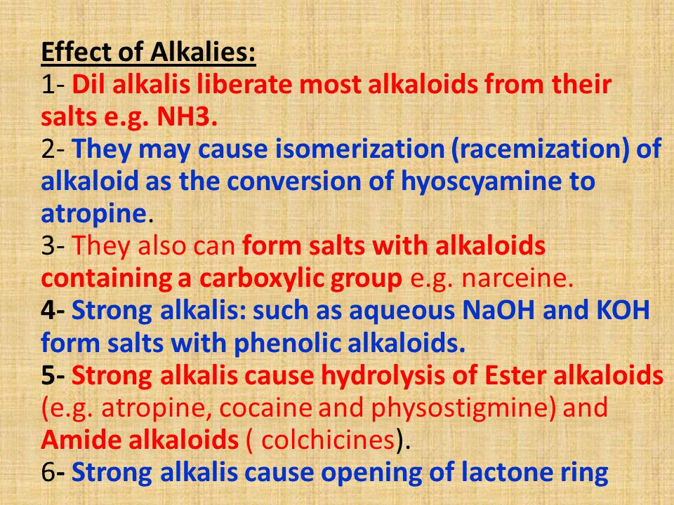 Effect of Alkalies: 1- Dil alkalis liberate most alkaloids from their salts e.g.