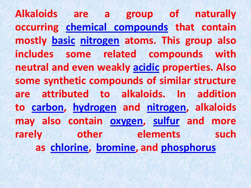 Alkaloids are a group of naturally occurring chemical compounds that contain mostly basic nitrogen atoms.