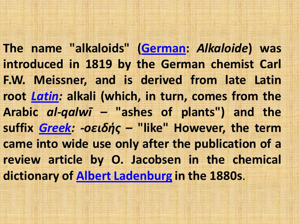 The name alkaloids (German: Alkaloide) was introduced in 1819 by the German chemist Carl F.W.